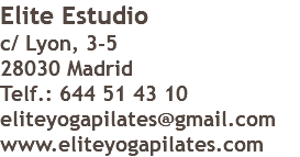 Elite Estudio c/ Lyon, 3-5 28030 Madrid Telf.: 644 51 43 10 eliteyogapilates@gmail.com www.eliteyogapilates.com